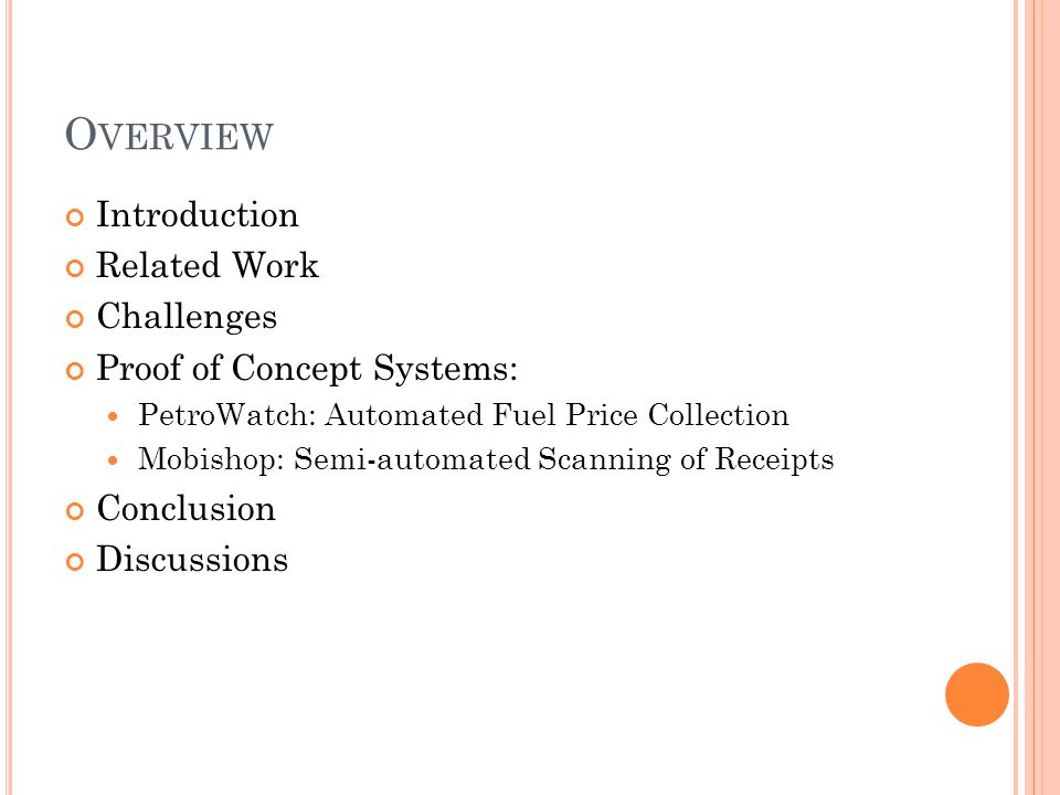 O VERVIEW Introduction Related Work Challenges Proof of Concept Systems: PetroWatch: Automated Fuel Price Collection Mobishop: Semi-automated Scanning