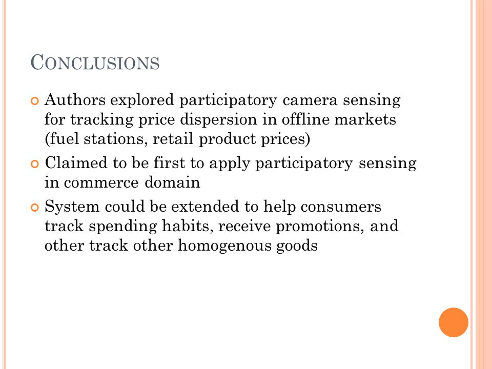 C ONCLUSIONS Authors explored participatory camera sensing for tracking price dispersion in offline markets (fuel stations, retail product prices) Cla