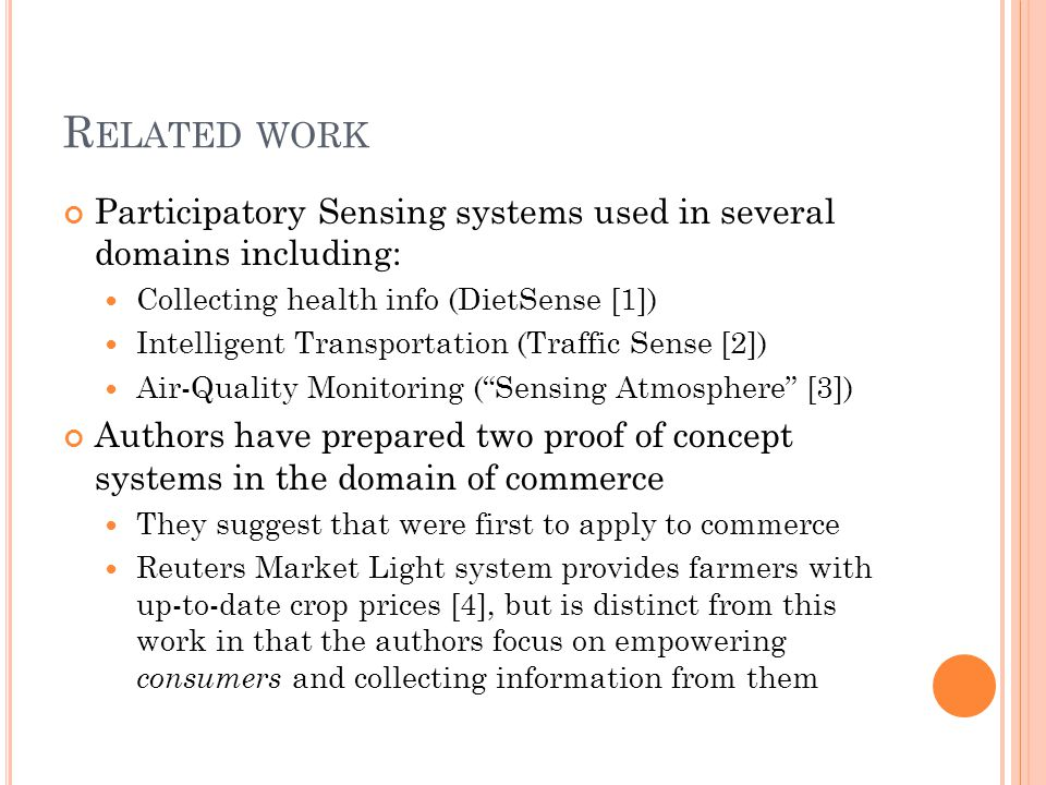R ELATED WORK Participatory Sensing systems used in several domains including: Collecting health info (DietSense [1]) Intelligent Transportation (Traf