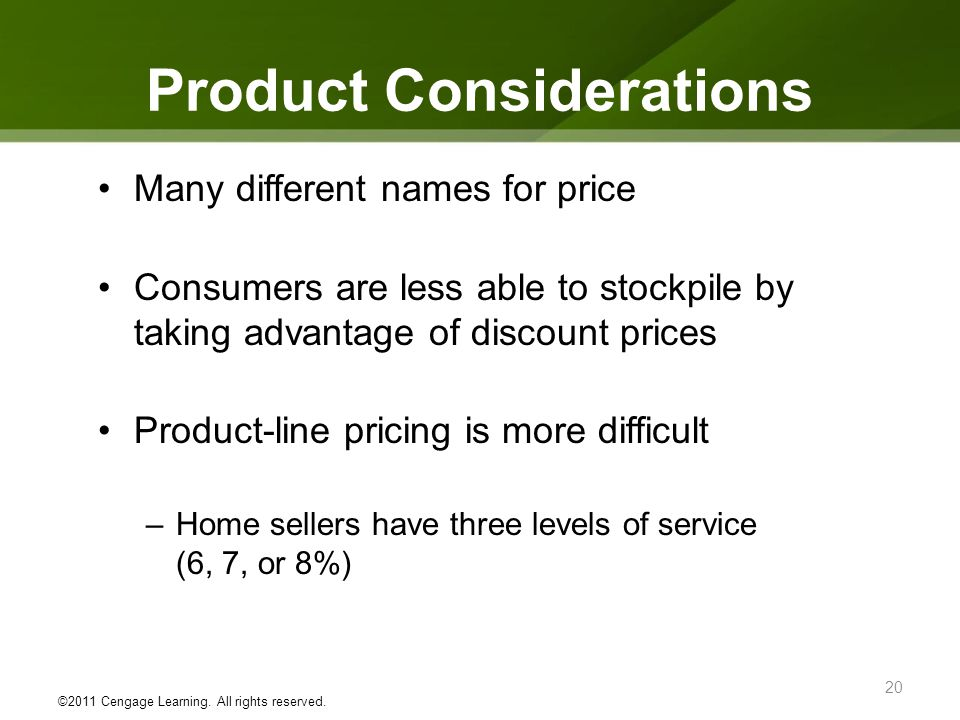 Product Considerations ©2011 Cengage Learning. All rights reserved. 20 Many different names for price Consumers are less able to stockpile by taking a