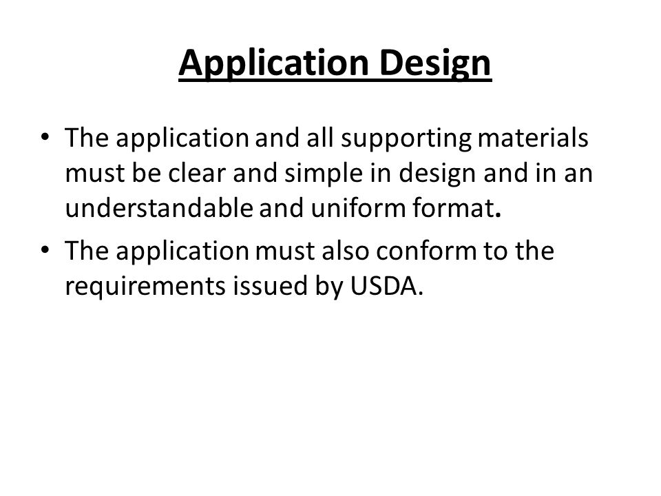 Application Design The application and all supporting materials must be clear and simple in design and in an understandable and uniform format.