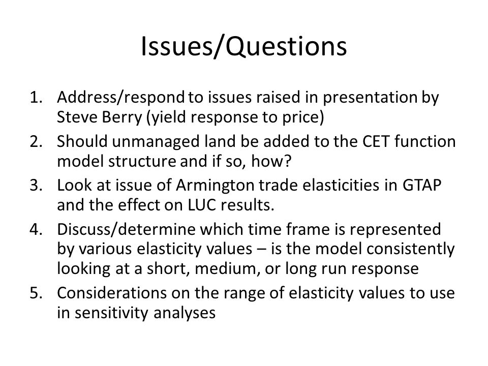 Issues/Questions 1.Address/respond to issues raised in presentation by Steve Berry (yield response to price) 2.Should unmanaged land be added to the CET function model structure and if so, how.
