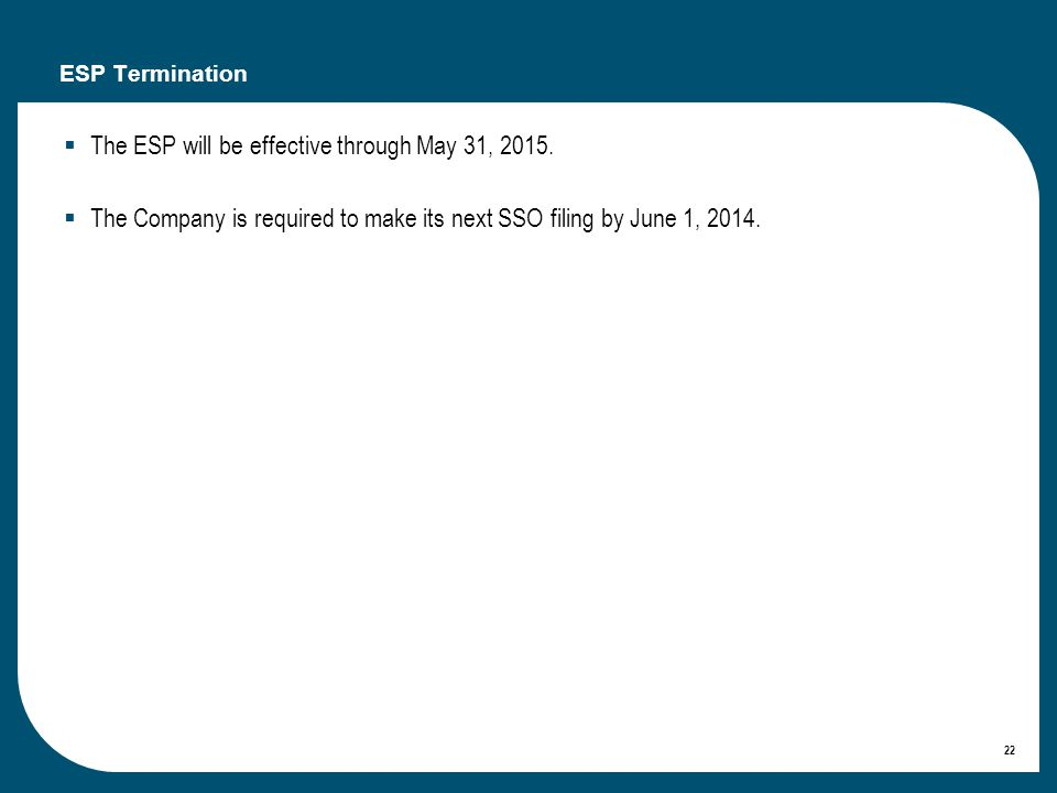 22 ESP Termination The ESP will be effective through May 31, 2015.