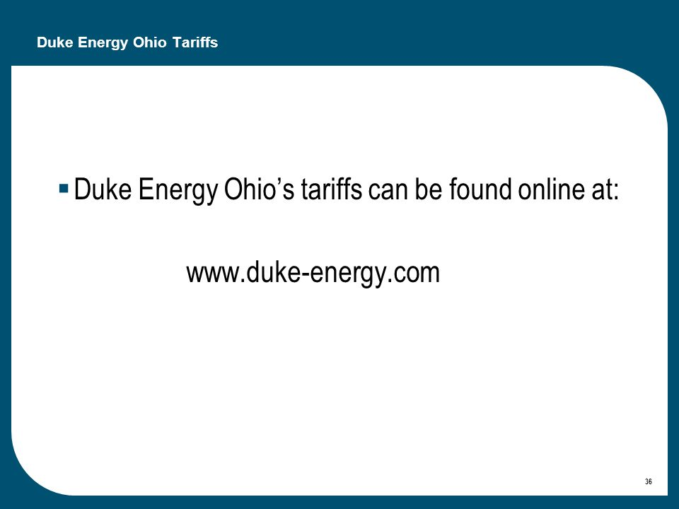 36 Duke Energy Ohio Tariffs Duke Energy Ohios tariffs can be found online at: www.duke-energy.com