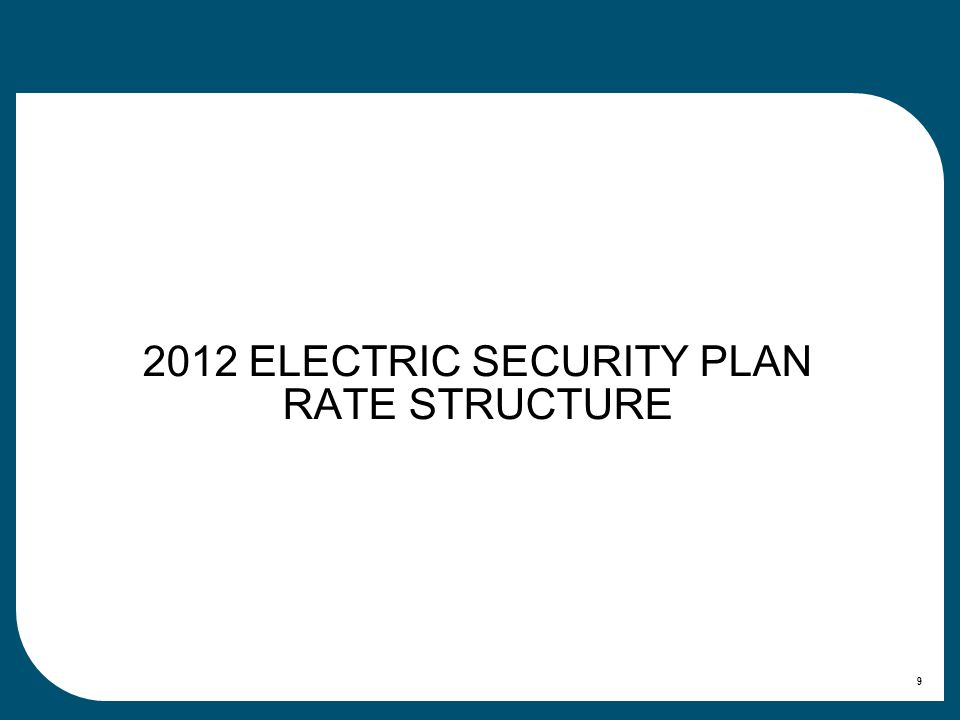2012 ELECTRIC SECURITY PLAN RATE STRUCTURE 9