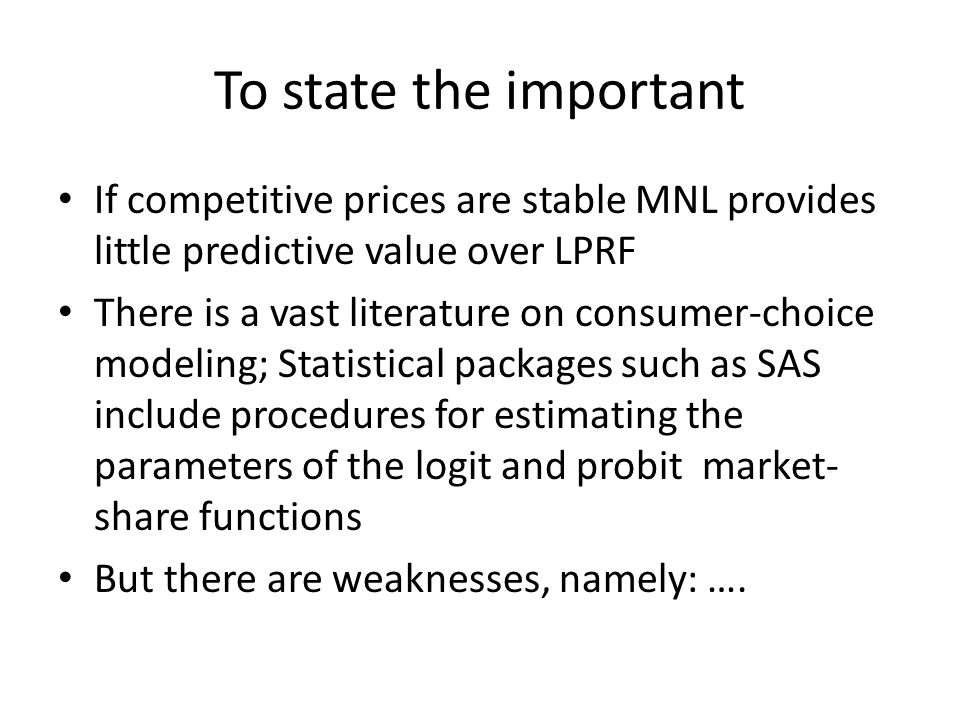 To state the important If competitive prices are stable MNL provides little predictive value over LPRF There is a vast literature on consumer-choice m