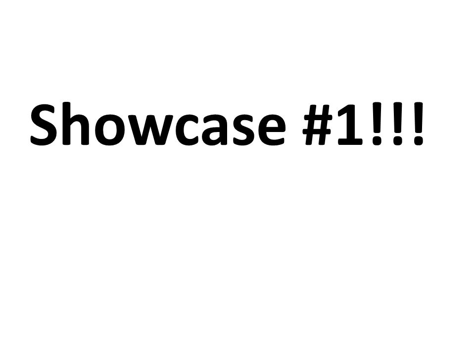 Showcase #1!!!