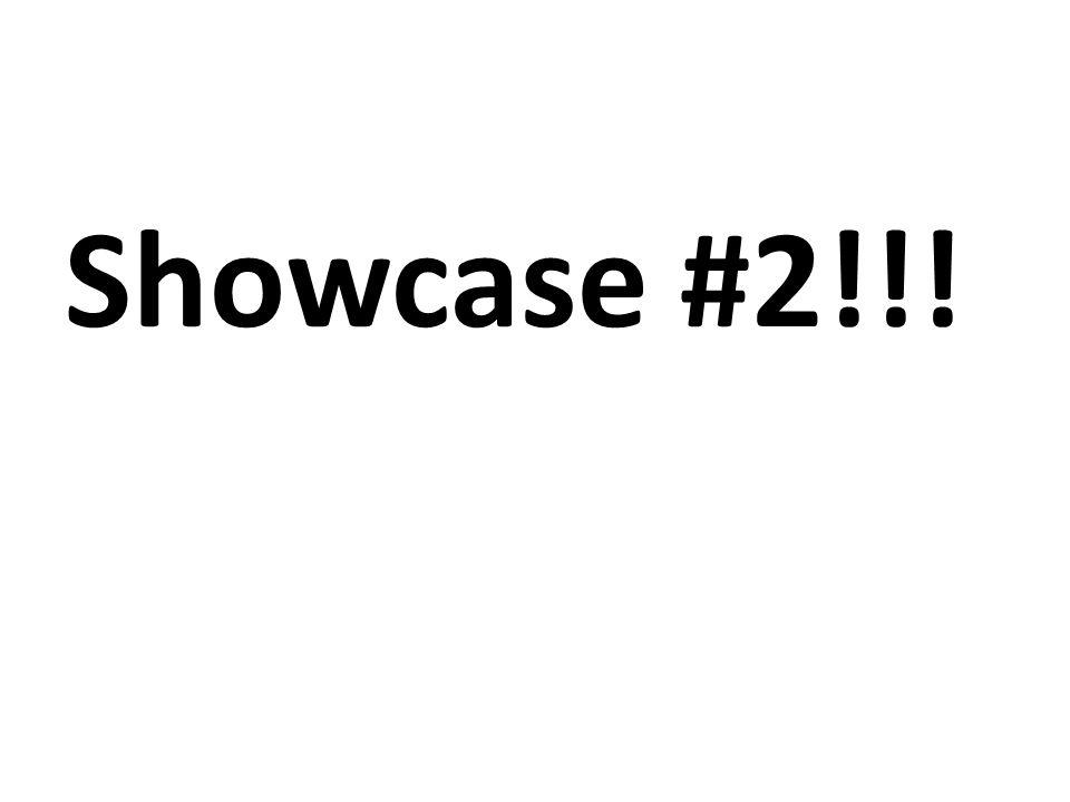 Showcase #2!!!