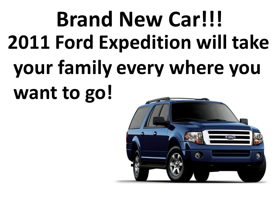 Brand New Car!!! 2011 Ford Expedition will take your family every where you want to go!