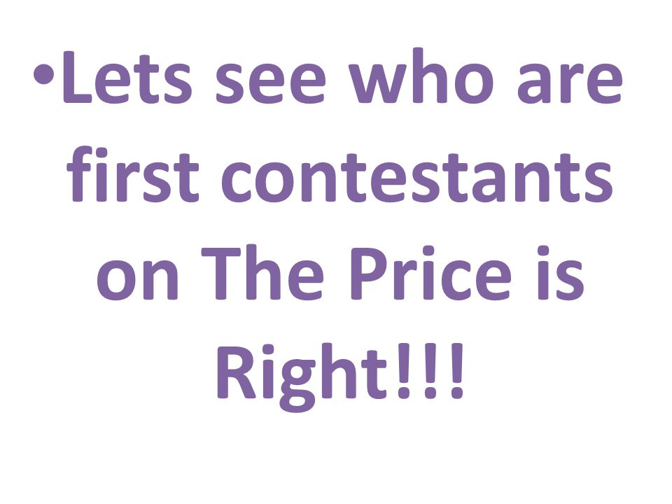 Lets see who are first contestants on The Price is Right!!!