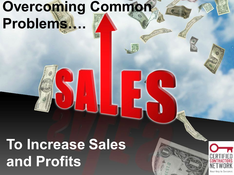 Overcoming Common Problems…. To Increase Sales and Profits