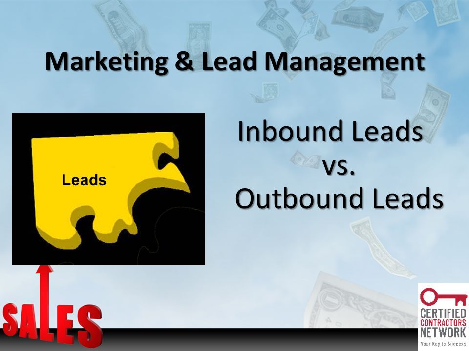 Marketing & Lead Management Inbound Leads vs. Outbound Leads Leads