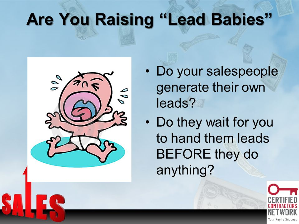 Are You Raising Lead Babies Do your salespeople generate their own leads.