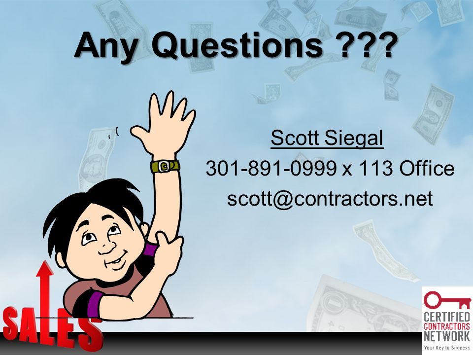 Any Questions ??? Scott Siegal 301-891-0999 x 113 Office scott@contractors.net