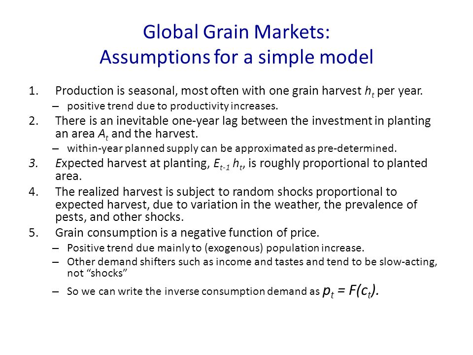 Global Grain Markets: Assumptions for a simple model 1.Production is seasonal, most often with one grain harvest h t per year.