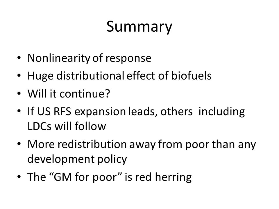 Summary Nonlinearity of response Huge distributional effect of biofuels Will it continue.