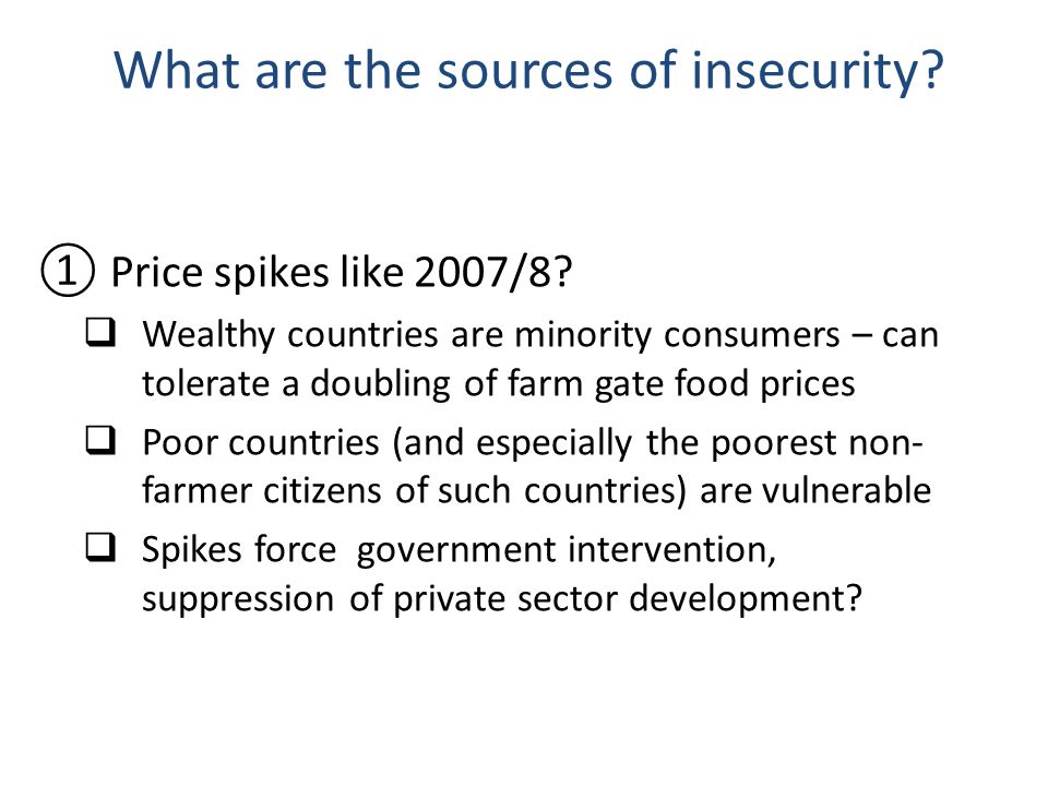 What are the sources of insecurity.Price spikes like 2007/8.