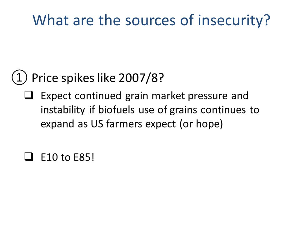 What are the sources of insecurity. Price spikes like 2007/8.