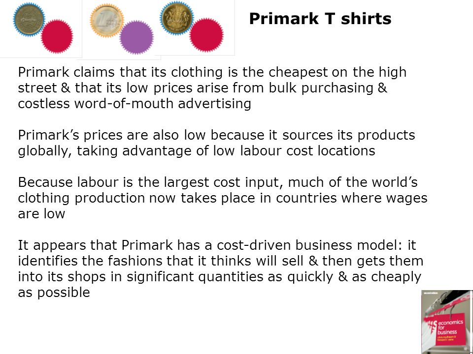 Primark claims that its clothing is the cheapest on the high street & that its low prices arise from bulk purchasing & costless word-of-mouth advertis