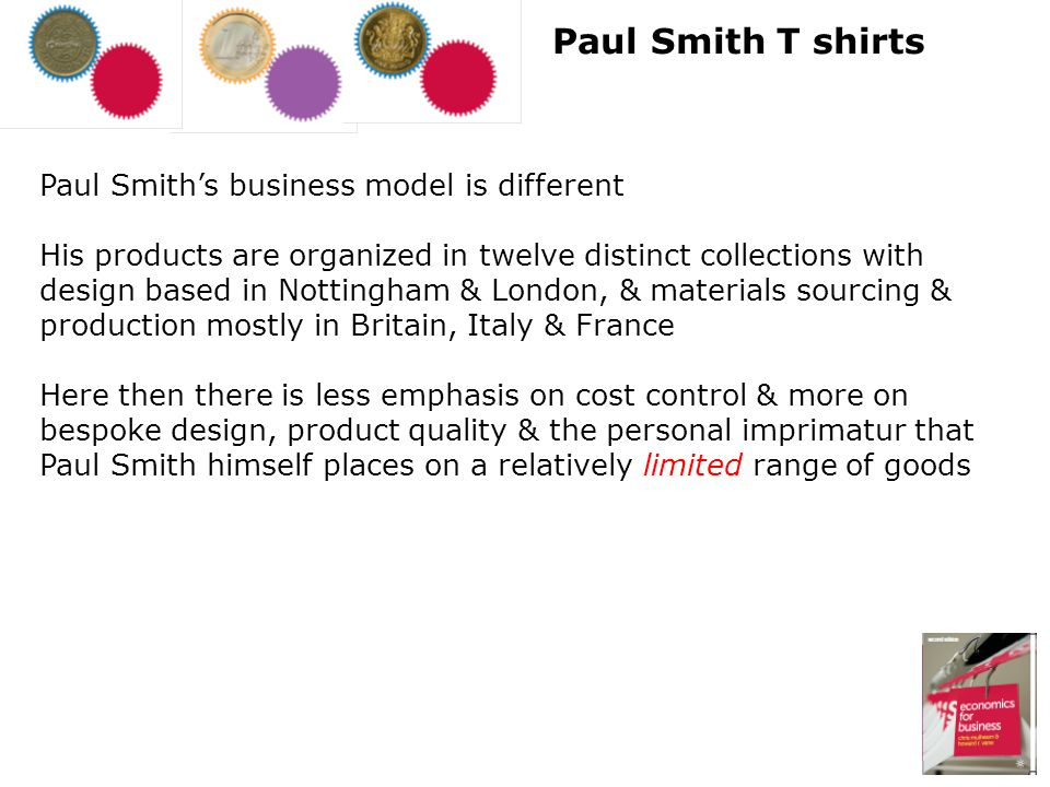 Paul Smiths business model is different His products are organized in twelve distinct collections with design based in Nottingham & London, & material