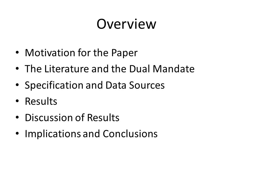 Overview Motivation for the Paper The Literature and the Dual Mandate Specification and Data Sources Results Discussion of Results Implications and Conclusions