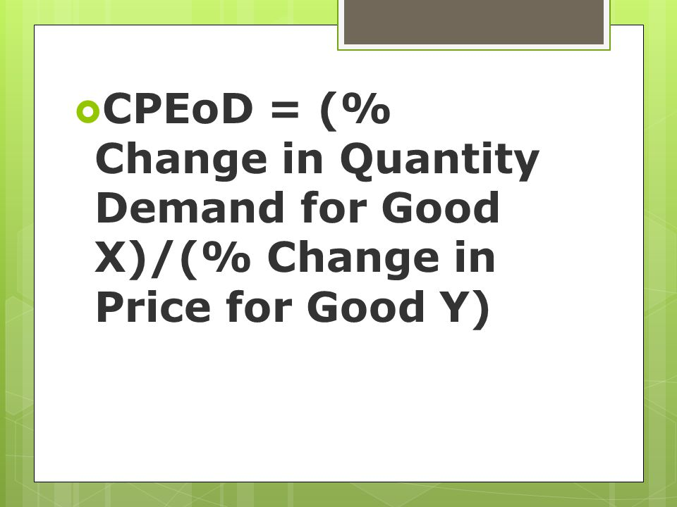 Calculating the Cross-Price Elasticity of Demand With the following data, calculate the cross-price elasticity of demand for good X when the price of good Y changes from $9.00 to $10.00.
