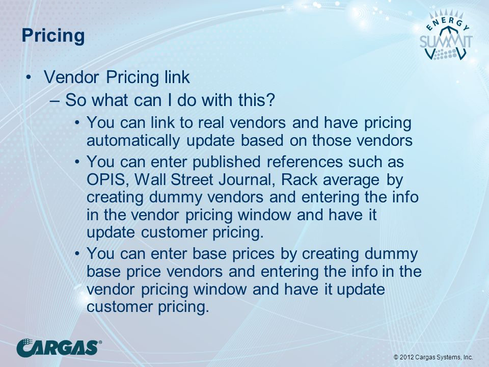 © 2012 Cargas Systems, Inc. Pricing Vendor Pricing link –So what can I do with this.