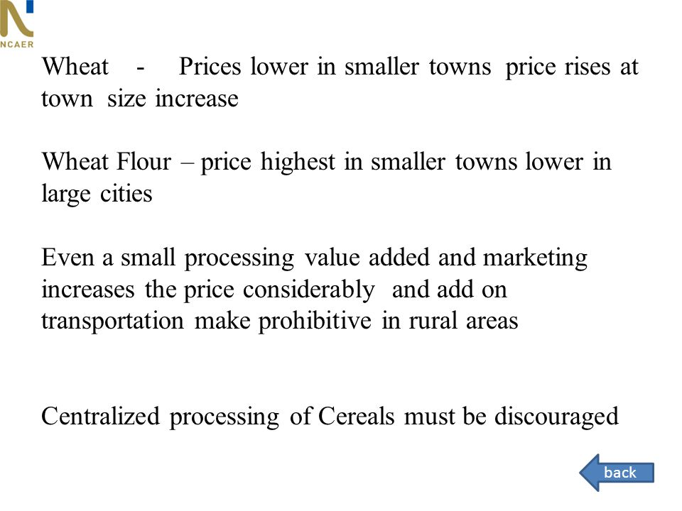 Wheat - Prices lower in smaller towns price rises at town size increase Wheat Flour – price highest in smaller towns lower in large cities Even a smal