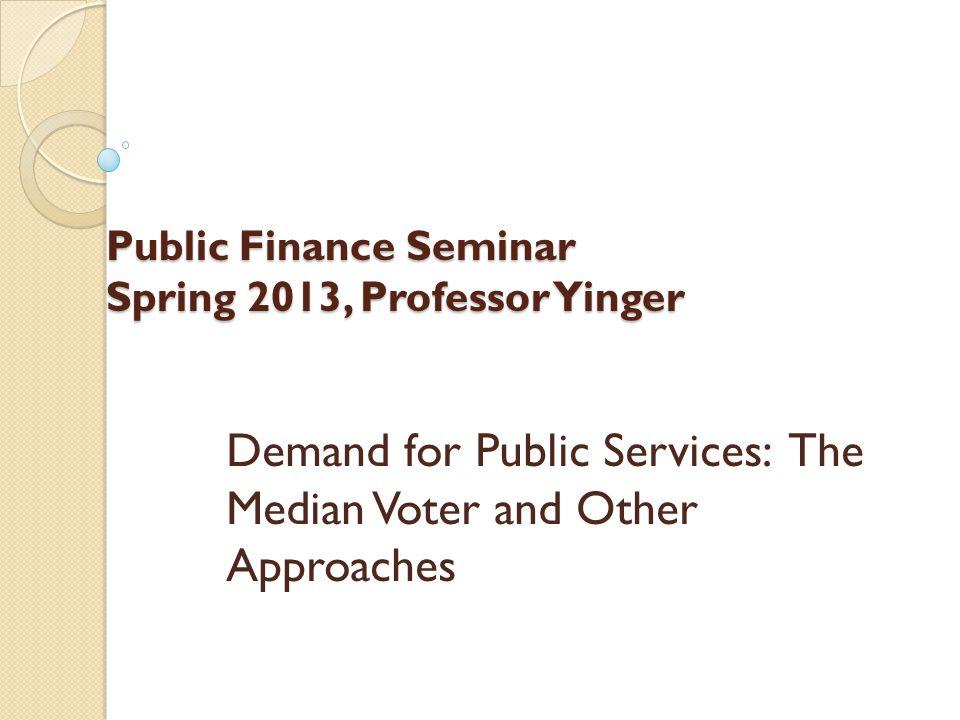 Demand for Public Services Class Outline Household Demand for Public Services The Median Voter Model Estimating Household Demand