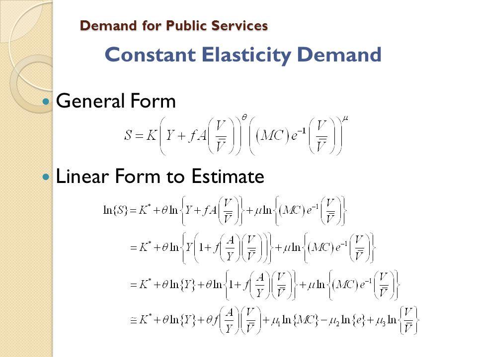 Demand for Public Services Constant Elasticity Demand General Form Linear Form to Estimate