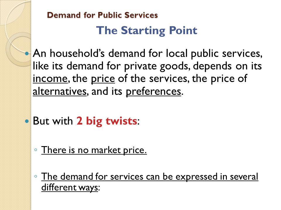 Demand for Public Services The Starting Point An households demand for local public services, like its demand for private goods, depends on its income