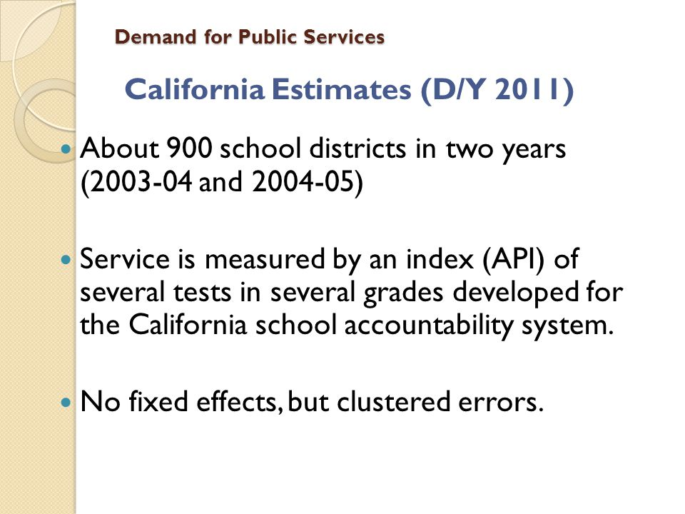 Demand for Public Services California Estimates (D/Y 2011) About 900 school districts in two years (2003-04 and 2004-05) Service is measured by an ind