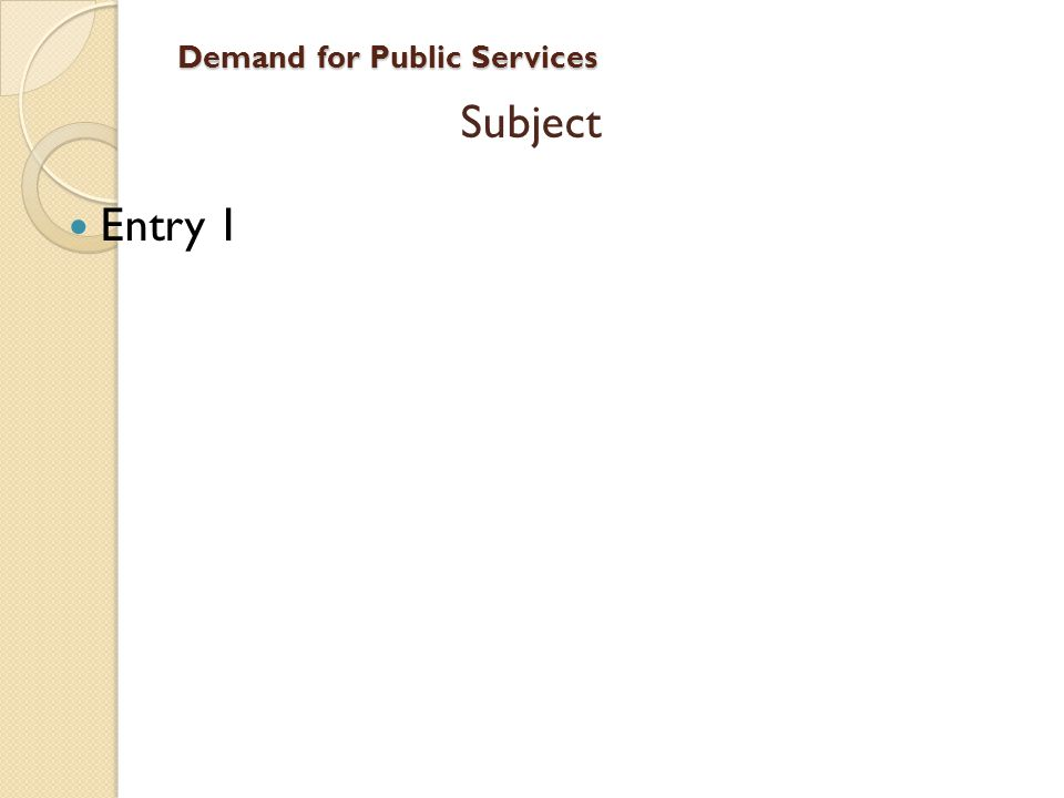 Demand for Public Services Subject Entry 1