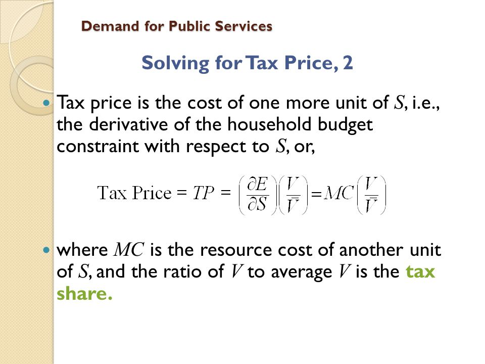 Demand for Public Services Components Tax Price Augmented Income This term leads to the Oates equivalence theorem: $1 of aid weighted by tax share should have the same impact on demand as $1 of income.