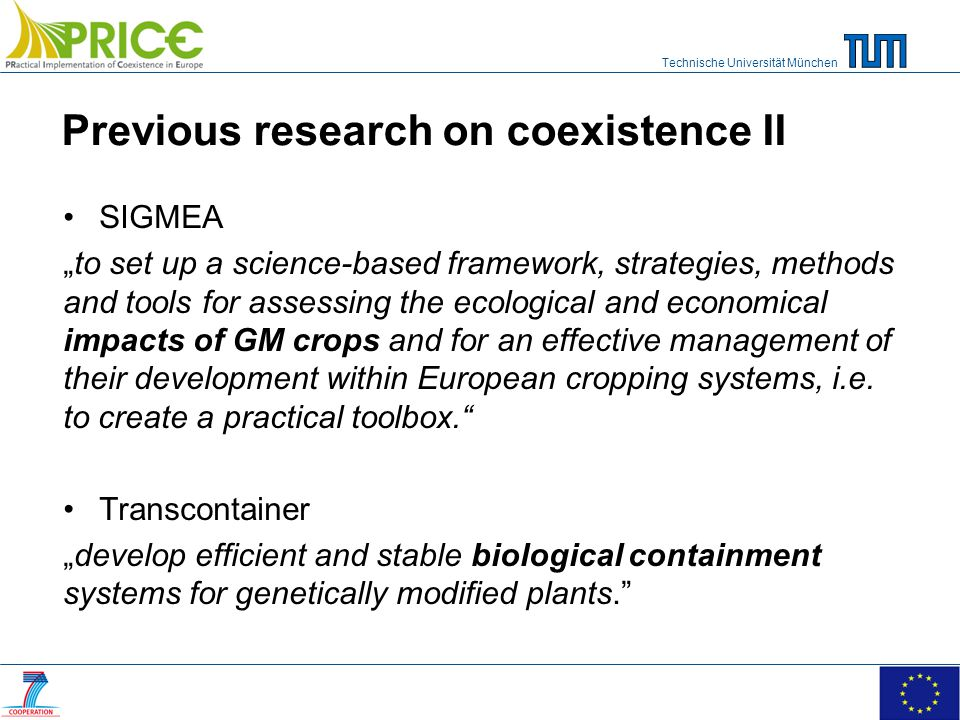 Technische Universität München SIGMEA to set up a science-based framework, strategies, methods and tools for assessing the ecological and economical impacts of GM crops and for an effective management of their development within European cropping systems, i.e.