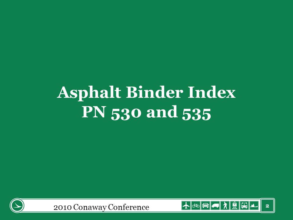 2 Asphalt Binder Index PN 530 and 535 2010 Conaway Conference