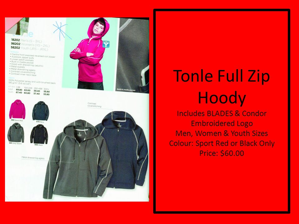 Tonle Full Zip Hoody Includes BLADES & Condor Embroidered Logo Men, Women & Youth Sizes Colour: Sport Red or Black Only Price: $60.00