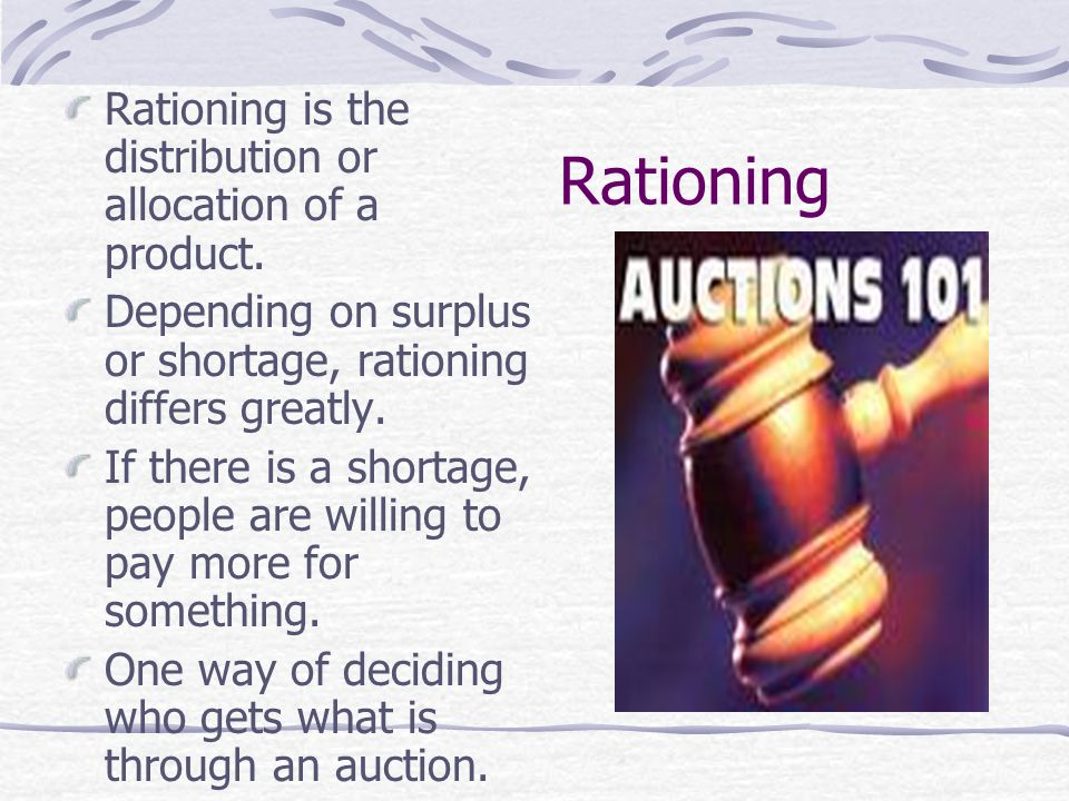 Rationing Rationing is the distribution or allocation of a product.