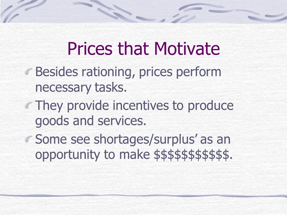 Prices that Motivate Besides rationing, prices perform necessary tasks.