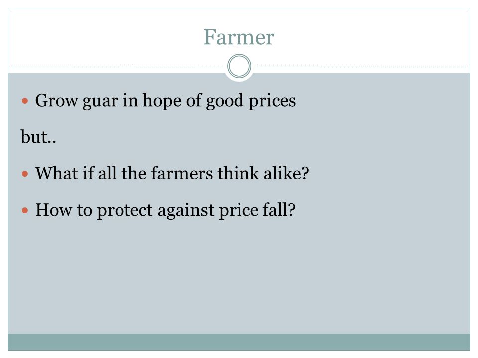 Farmer Grow guar in hope of good prices but.. What if all the farmers think alike? How to protect against price fall?