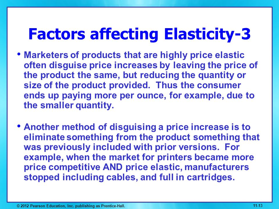 Factors affecting Elasticity-3 Marketers of products that are highly price elastic often disguise price increases by leaving the price of the product