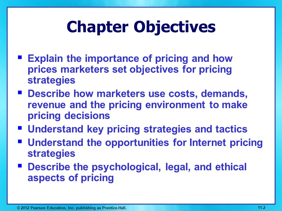 Chapter Objectives Explain the importance of pricing and how prices marketers set objectives for pricing strategies Describe how marketers use costs,
