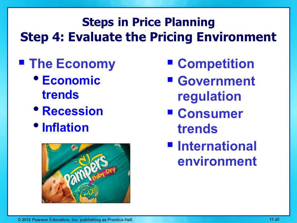 Steps in Price Planning Step 4: Evaluate the Pricing Environment T The Economy Economic trends Recession Inflation © 2012 Pearson Education, Inc. publ