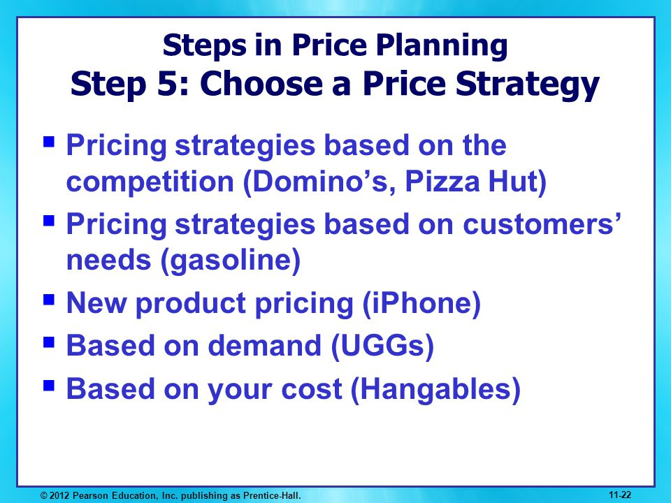 Steps in Price Planning Step 5: Choose a Price Strategy Pricing strategies based on the competition (Dominos, Pizza Hut) Pricing strategies based on c