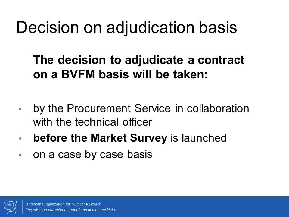Decision on adjudication basis The decision to adjudicate a contract on a BVFM basis will be taken: by the Procurement Service in collaboration with t