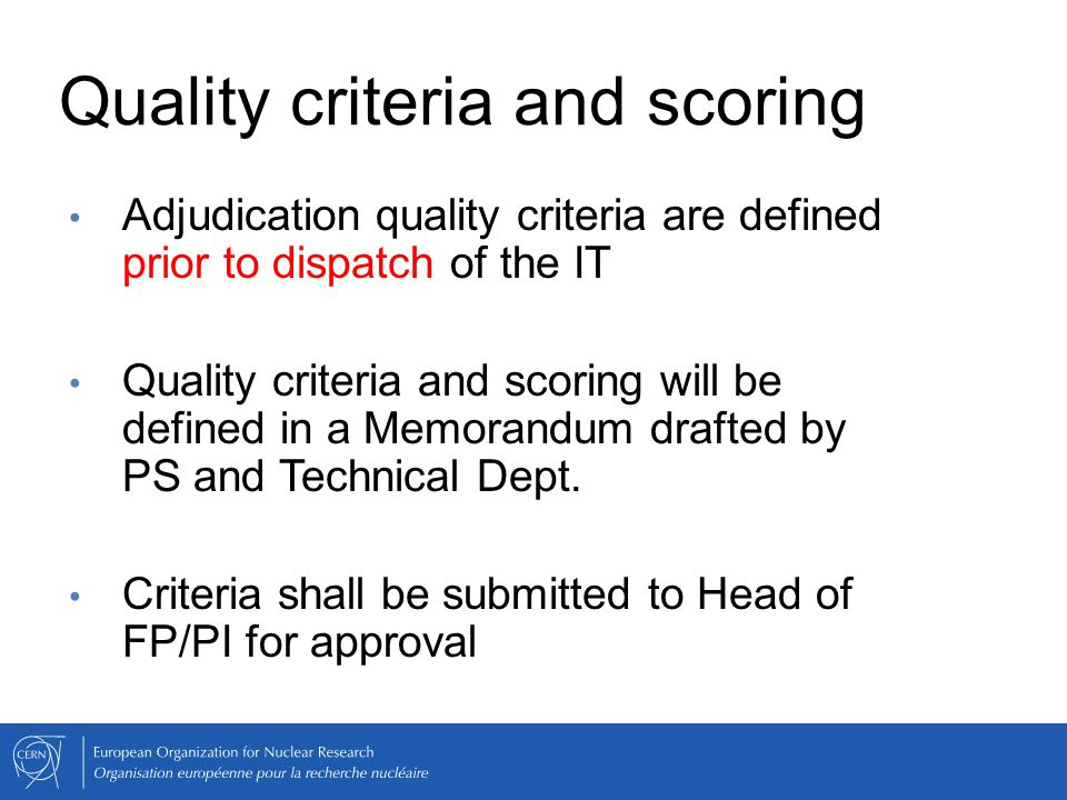 Quality criteria and scoring Adjudication quality criteria are defined prior to dispatch of the IT Quality criteria and scoring will be defined in a M