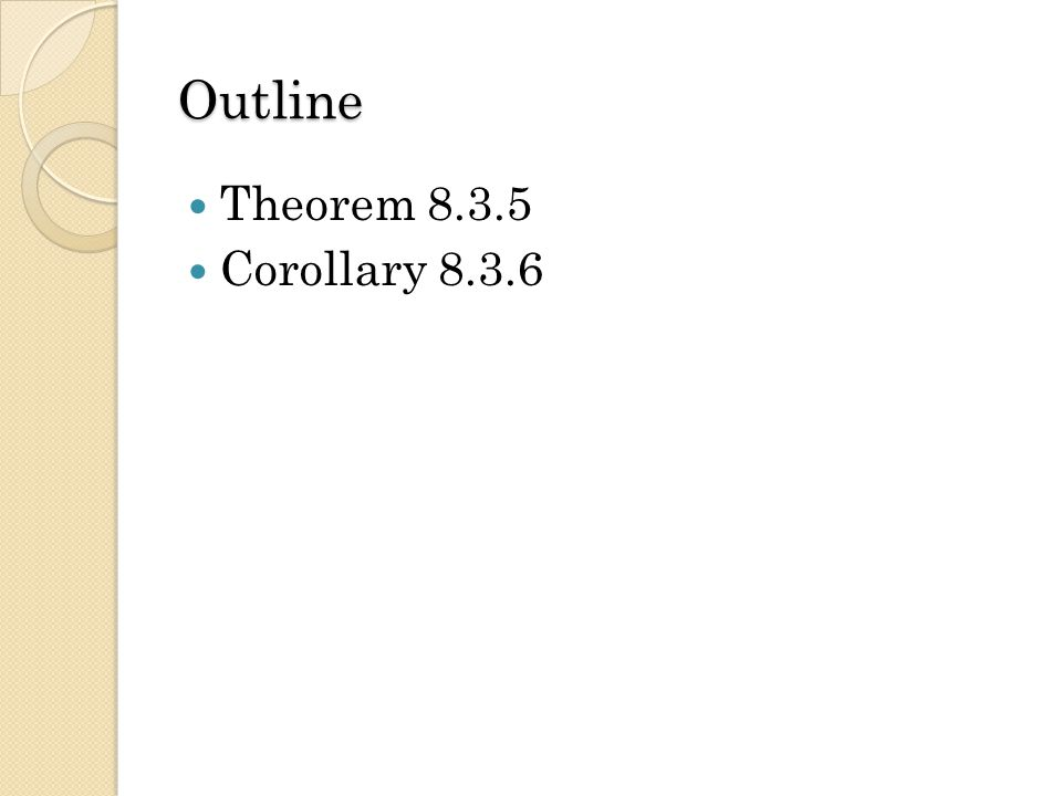 Outline Theorem 8.3.5 Corollary 8.3.6