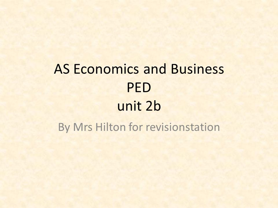 AS Economics and Business PED unit 2b By Mrs Hilton for revisionstation