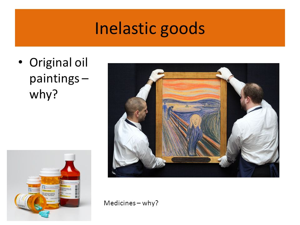 Inelastic goods Original oil paintings – why? Medicines – why?