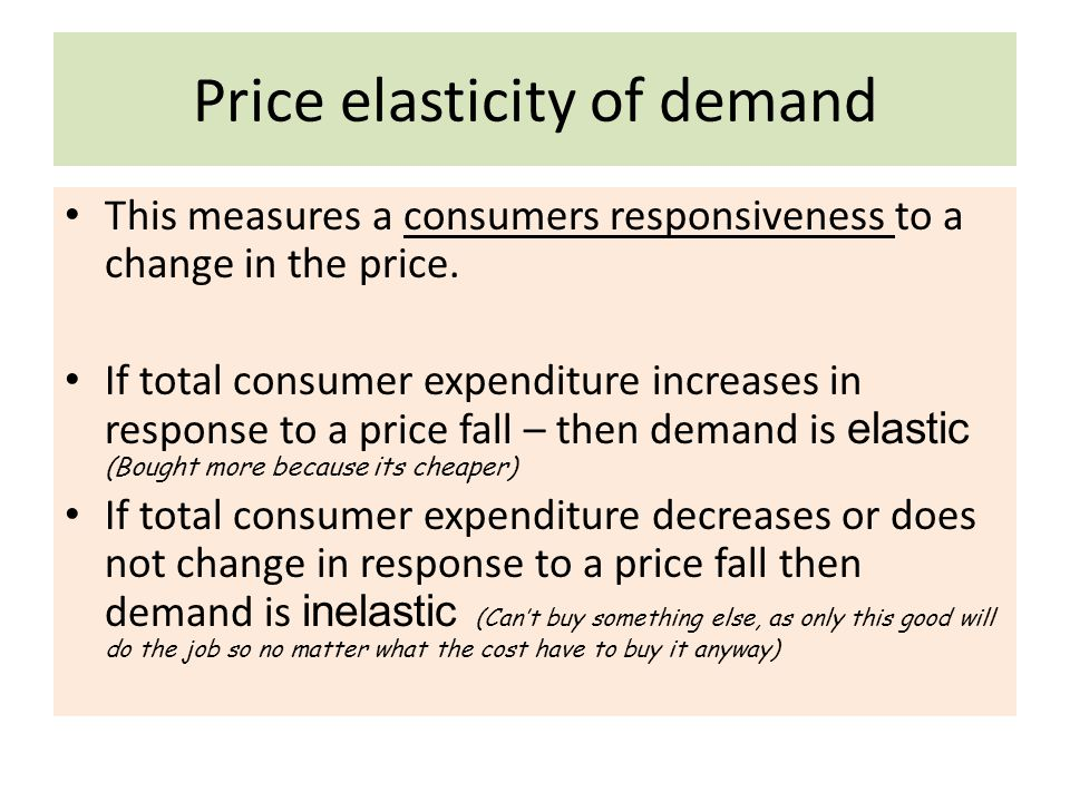 Elastic demand If demand is responsive to a change in price then it is elastic If a supermarket reduces cost of tea bags, demand will go up.